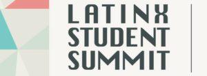 LATINX STUDENT SUMMIT