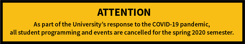 As part of the University's response to the COVID-19 pandemic, all student programming and events are cancelled for the spring 2020 semester.