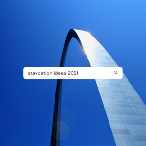 """St. Louis arch with caption """"staycation ideas 2021"""""""